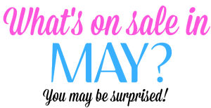 What's On Sale In May?  You May Be Surprised!