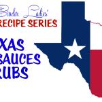 Texas Recipe Series:  Texas BBQ Sauces & Rubs!