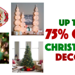 Up to 75% off Holiday & Christmas Decor!  Great Deals on Trees, Dinnerware, Lights + More!