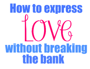 How to express love without breaking the bank