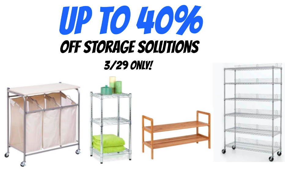 up to 40% off storage solutions (racks, shelves, laundry organization, closet storage, etc.) 3/29 only!
