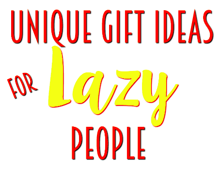 Unique gifts for lazy people